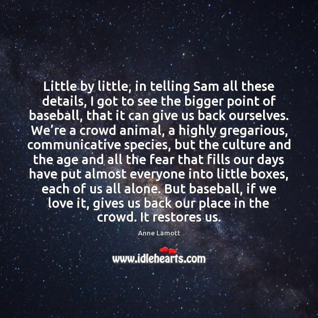 Image, Little by little, in telling Sam all these details, I got to
