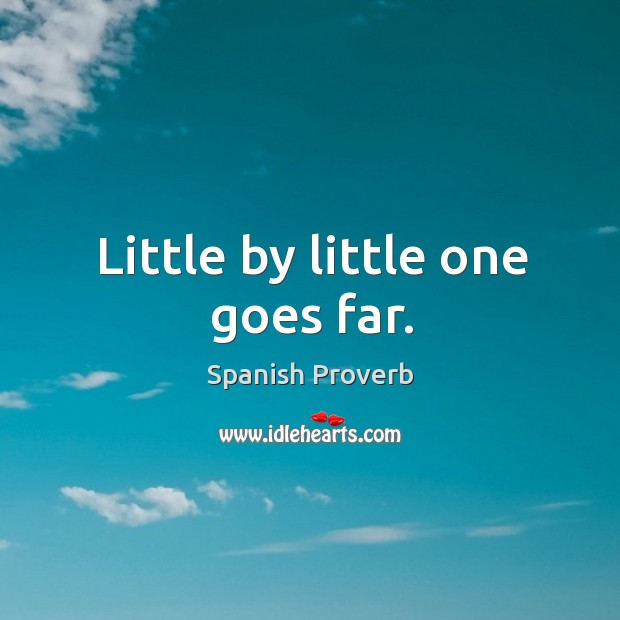 Image, Little by little one goes far.