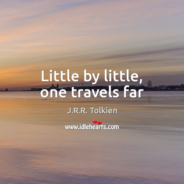 Little by little, one travels far Image