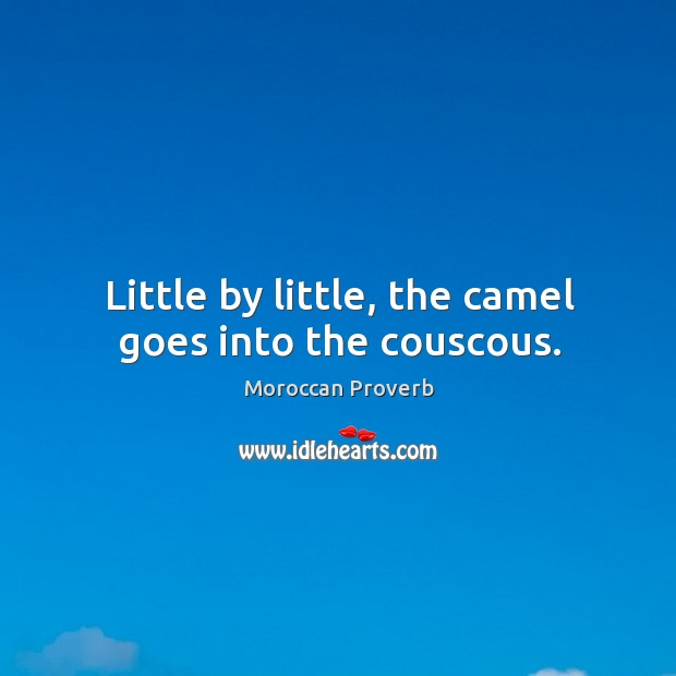 Little by little, the camel goes into the couscous. Moroccan Proverbs Image