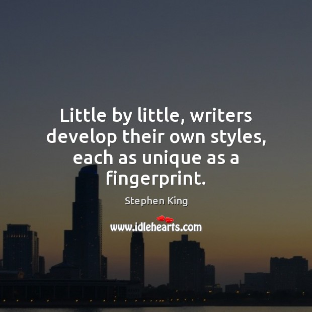 Little by little, writers develop their own styles, each as unique as a fingerprint. Image