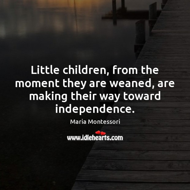 Image, Little children, from the moment they are weaned, are making their way