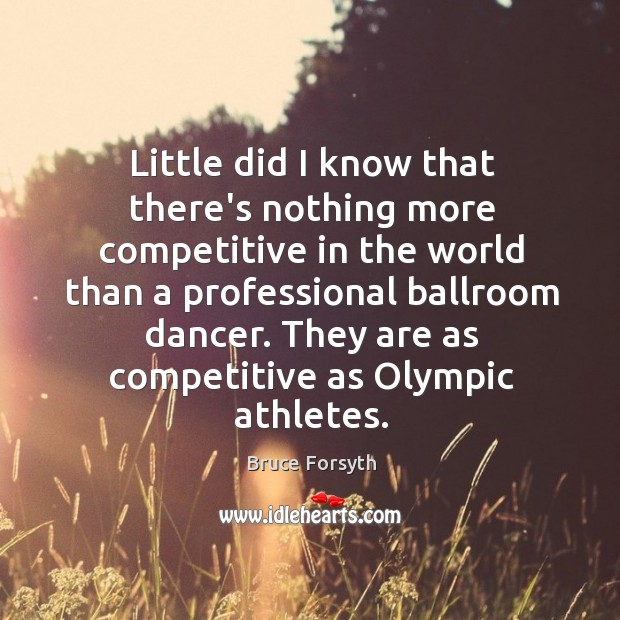 Little did I know that there's nothing more competitive in the world Bruce Forsyth Picture Quote