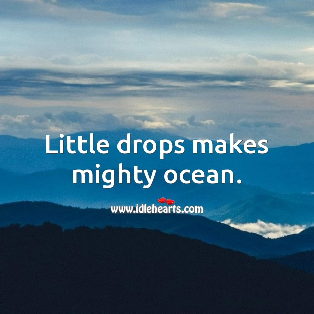Little drops makes mighty ocean. Growth Quotes Image
