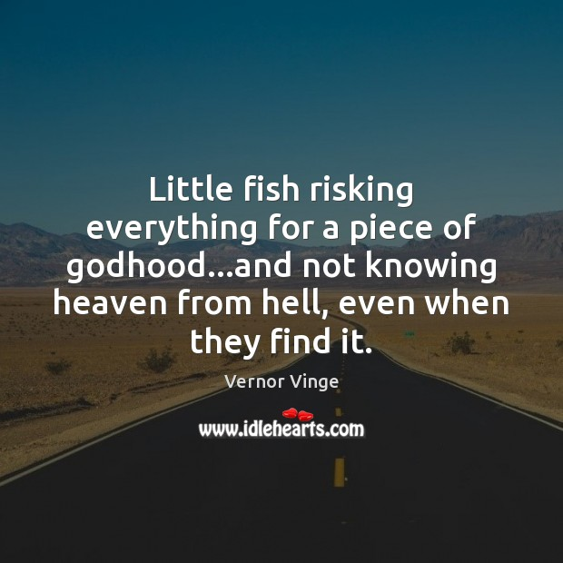 Little fish risking everything for a piece of Godhood…and not knowing Image