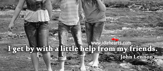 I get by with a little help from my friends. Help Quotes Image