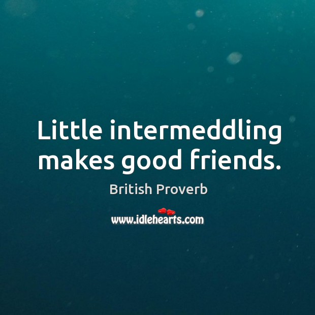 Image, Little intermeddling makes good friends.