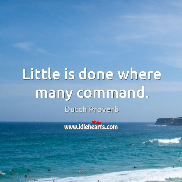 Little is done where many command. Dutch Proverbs Image