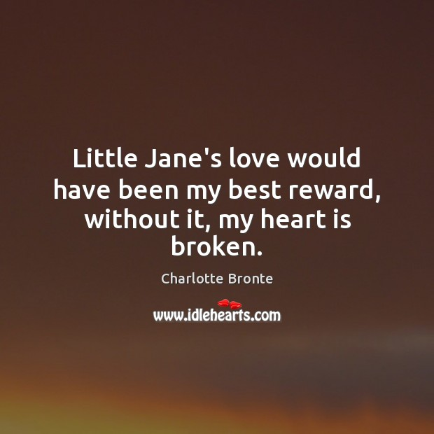 Image, Little Jane's love would have been my best reward, without it, my heart is broken.