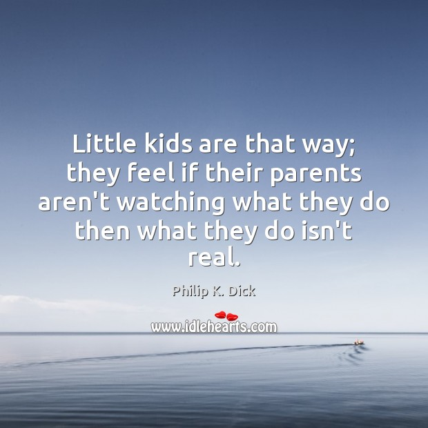 Little kids are that way; they feel if their parents aren't watching Image