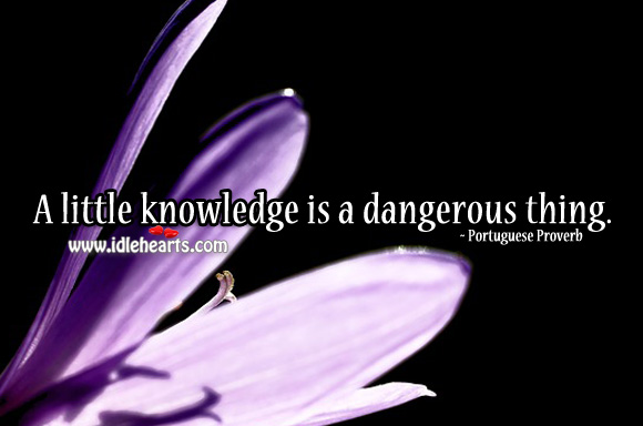 A little knowledge is a dangerous thing. Portuguese Proverbs Image