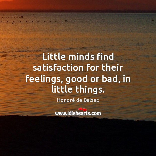 Image, Little minds find satisfaction for their feelings, good or bad, in little things.
