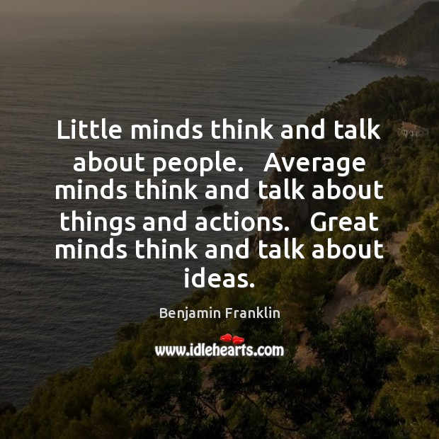 Image, Little minds think and talk about people.   Average minds think and talk