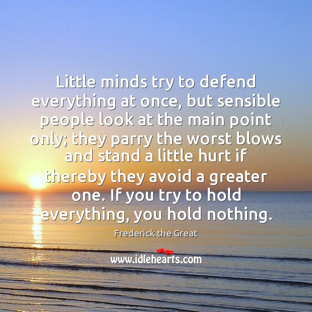 Little minds try to defend everything at once, but sensible people look Image