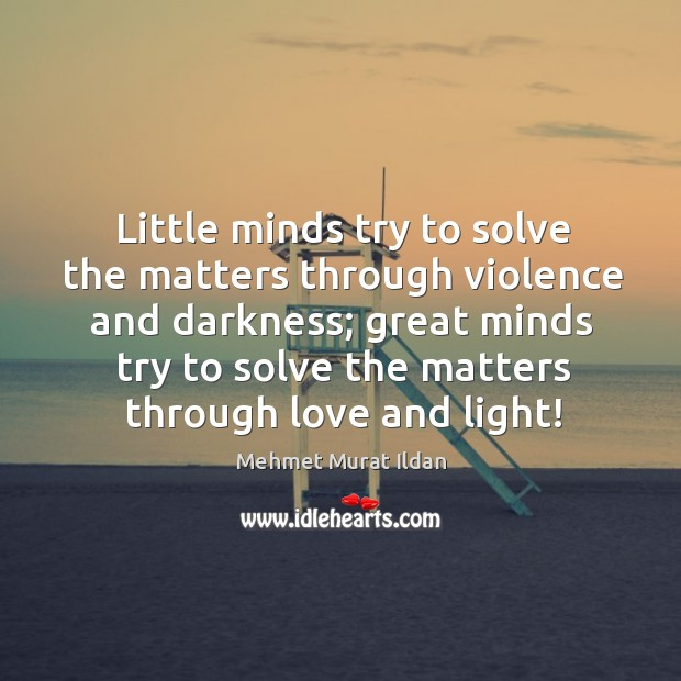 Image, Little minds try to solve the matters through violence and darkness; great