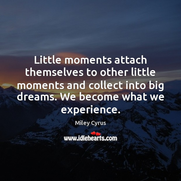 Image, Little moments attach themselves to other little moments and collect into big
