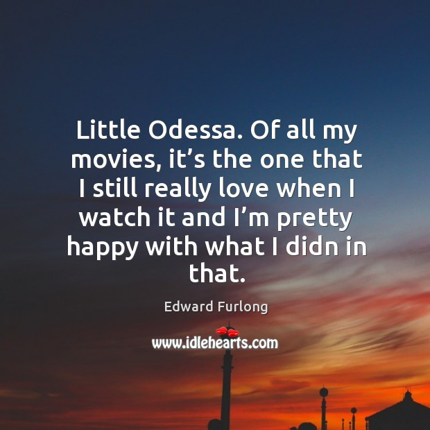 Little odessa. Of all my movies, it's the one that I still really love Edward Furlong Picture Quote