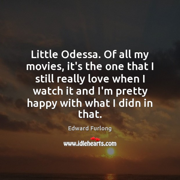 Little Odessa. Of all my movies, it's the one that I still Edward Furlong Picture Quote