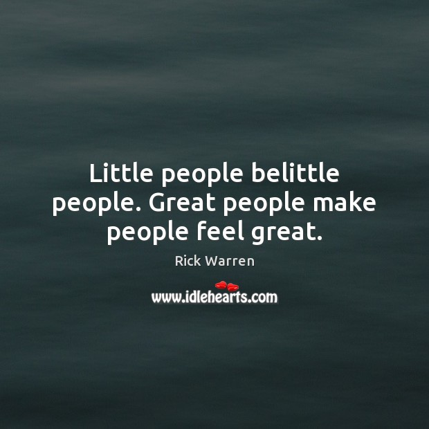 Image, Little people belittle people. Great people make people feel great.