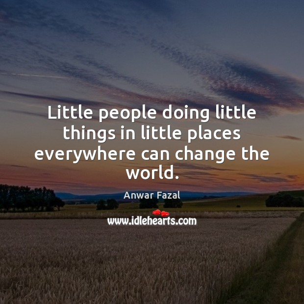 Image, Little people doing little things in little places everywhere can change the world.