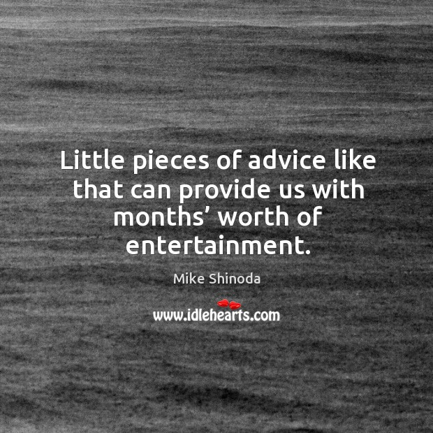 Little pieces of advice like that can provide us with months' worth of entertainment. Image