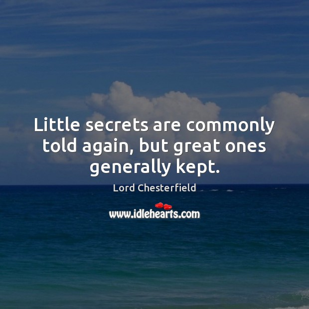 Little secrets are commonly told again, but great ones generally kept. Image