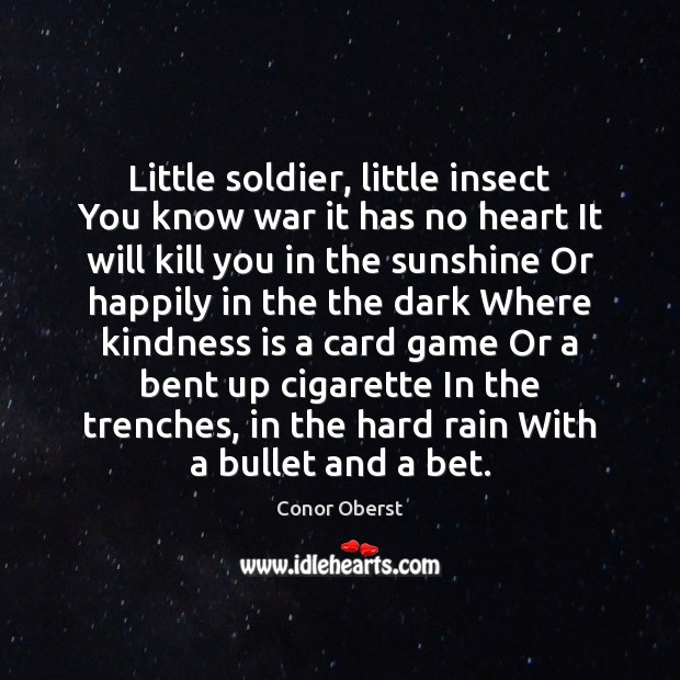 Little soldier, little insect You know war it has no heart It Image