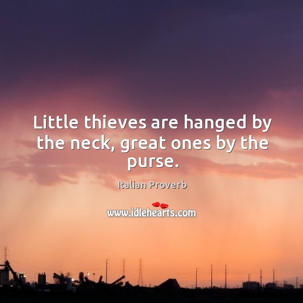 Image about Little thieves are hanged by the neck, great ones by the purse.
