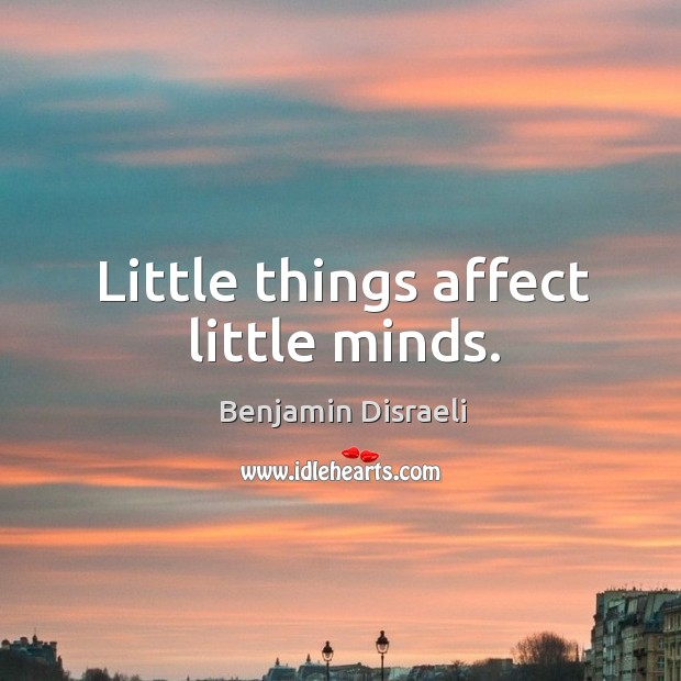 Little things affect little minds. Image