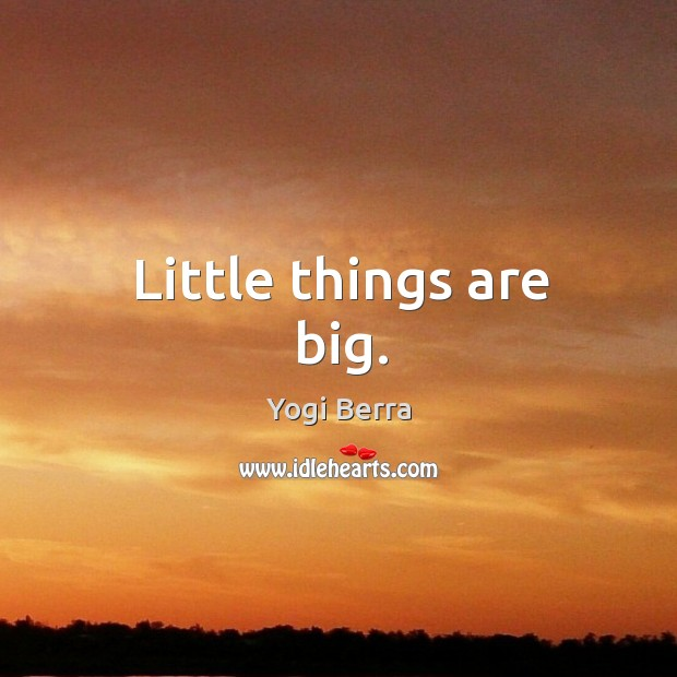 Little things are big. Image