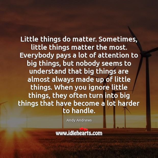 Image, Little things do matter. Sometimes, little things matter the most. Everybody pays