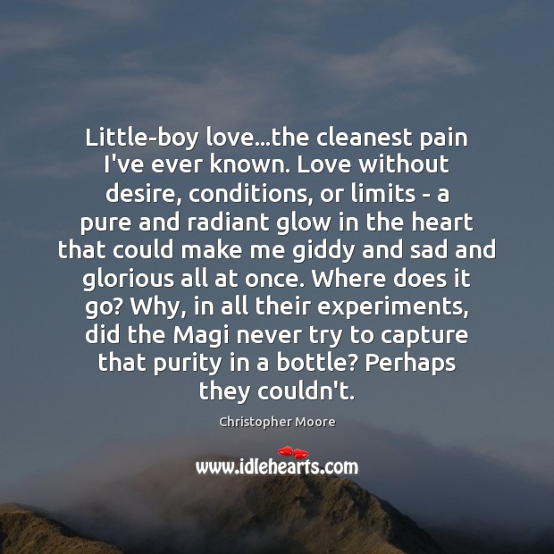 Little-boy love…the cleanest pain I've ever known. Love without desire, conditions, Christopher Moore Picture Quote