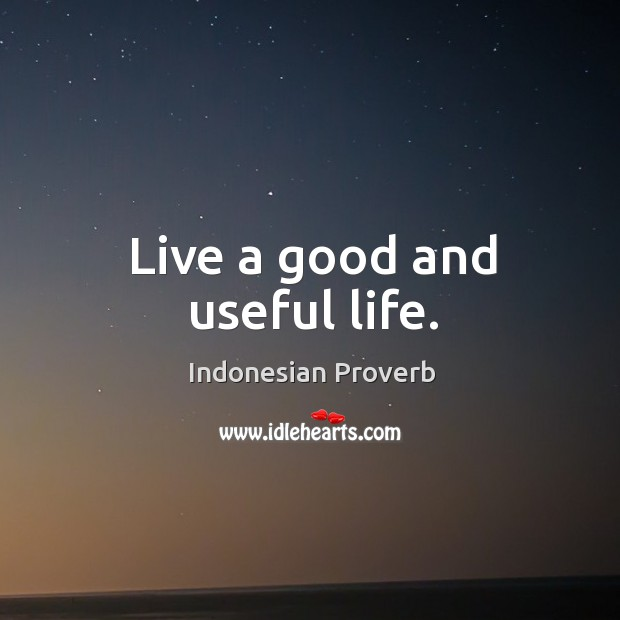 Live a good and useful life. Indonesian Proverbs Image