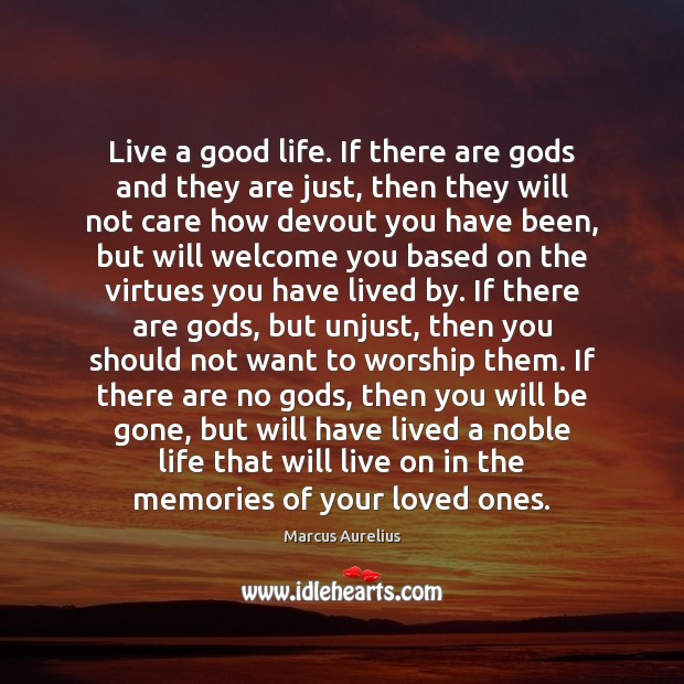Live a good life. If there are Gods and they are just, Image