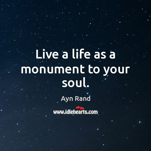 Live a life as a monument to your soul. Image