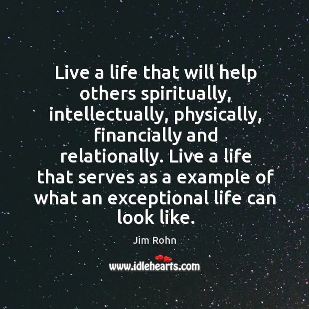 Live a life that will help others spiritually, intellectually, physically, financially and Image