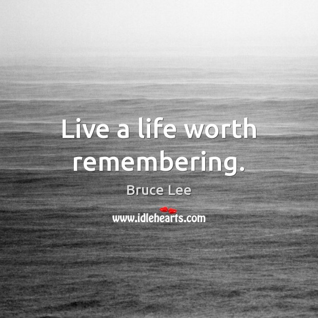 Live a life worth remembering. Image