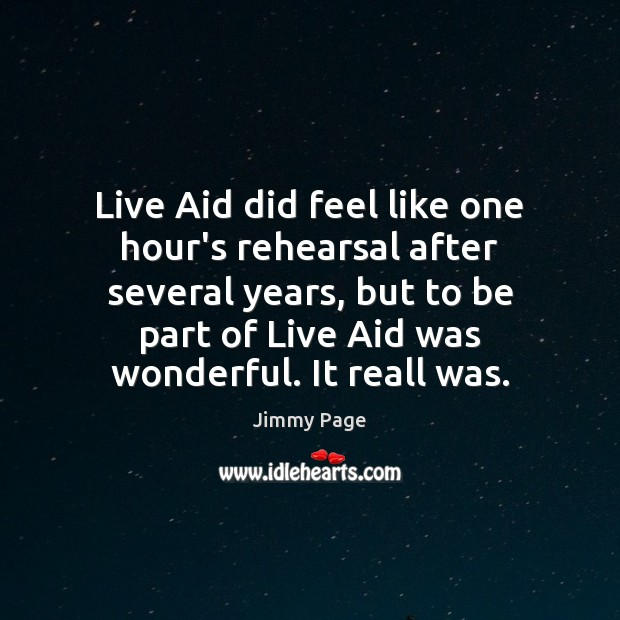 Live Aid did feel like one hour's rehearsal after several years, but Image