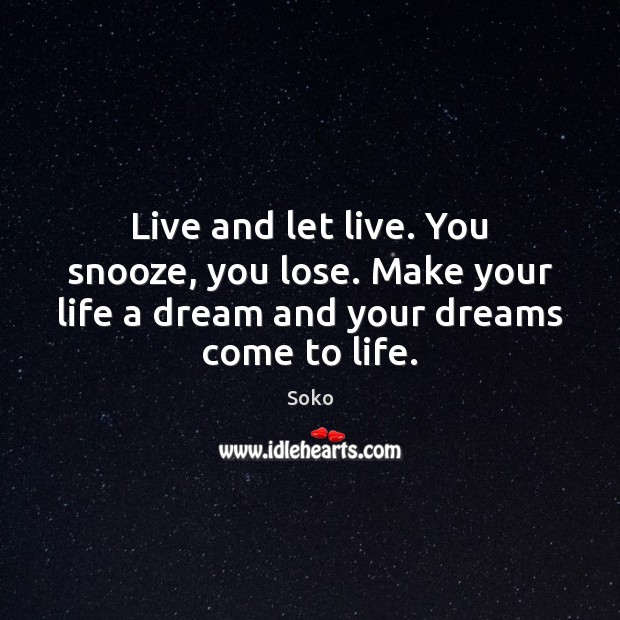 Live and let live. You snooze, you lose. Make your life a Image