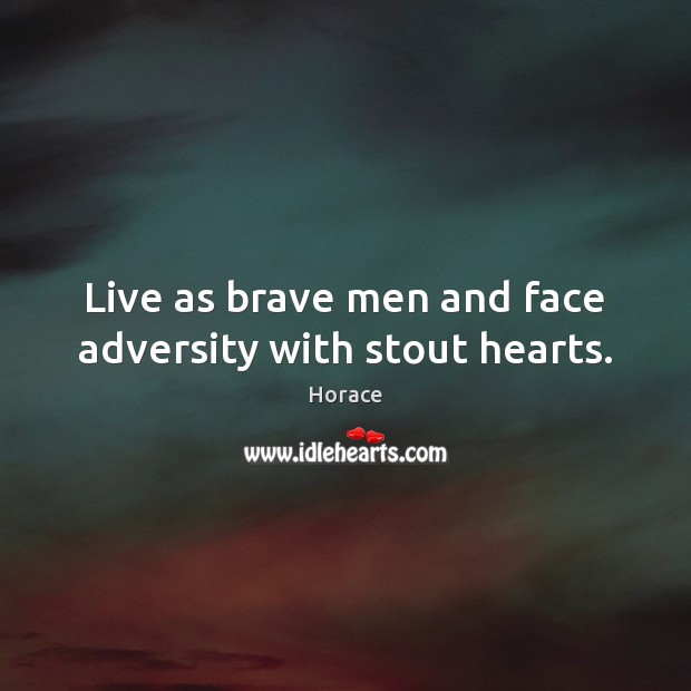 Image, Live as brave men and face adversity with stout hearts.