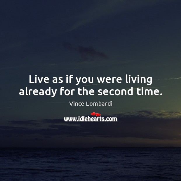Image, Live as if you were living already for the second time.