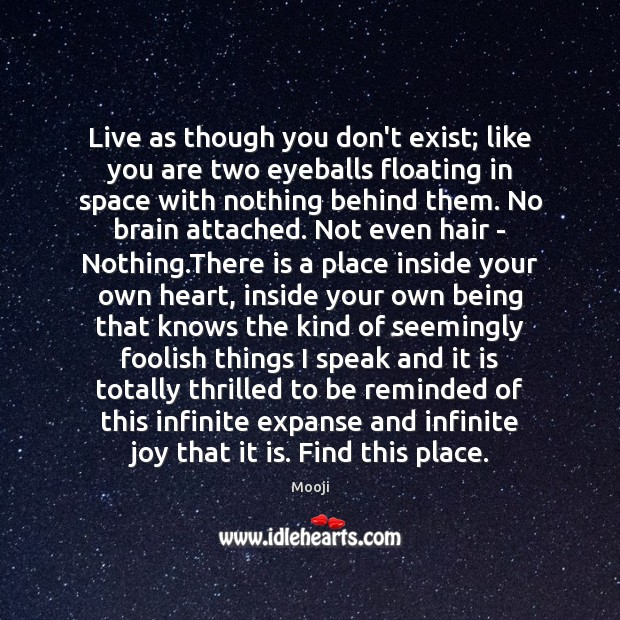 Live as though you don't exist; like you are two eyeballs floating Image