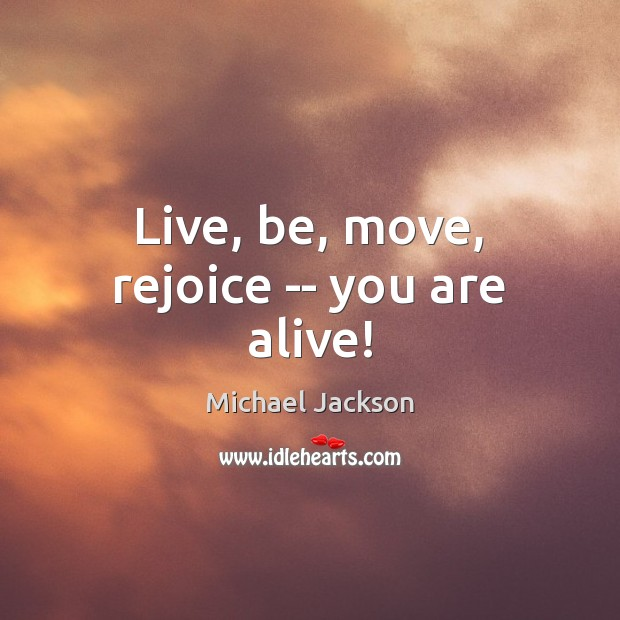 Live, be, move, rejoice — you are alive! Image