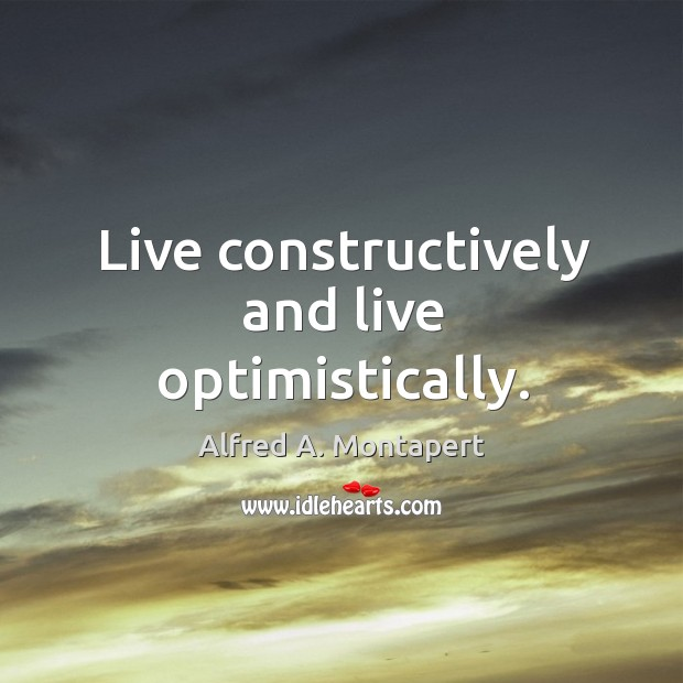 Live constructively and live optimistically. Image