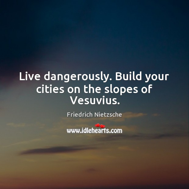 Image, Live dangerously. Build your cities on the slopes of Vesuvius.
