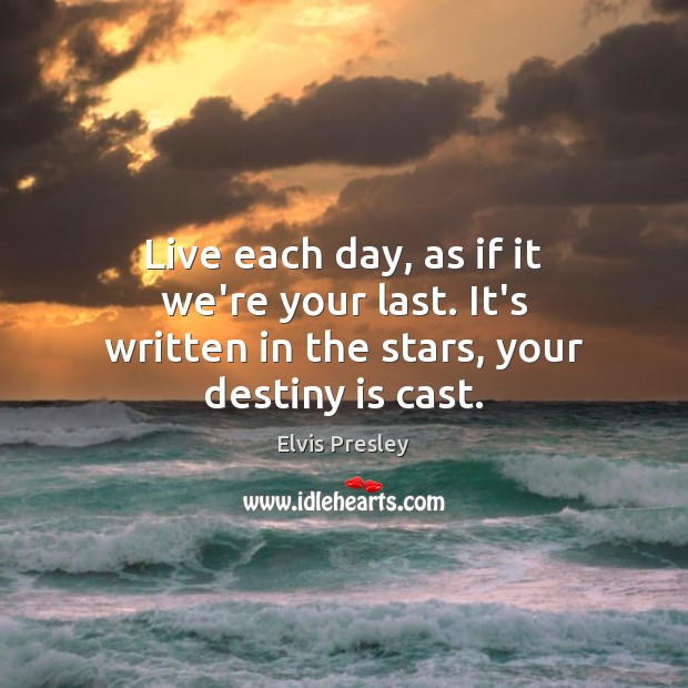 Live Each Day As If It Were Your Last Its Written In The Stars