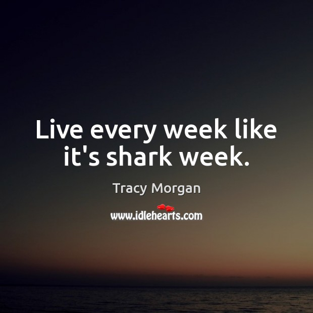 Image, Live every week like it's shark week.