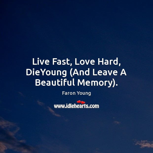 Image, Live Fast, Love Hard, DieYoung (And Leave A Beautiful Memory).