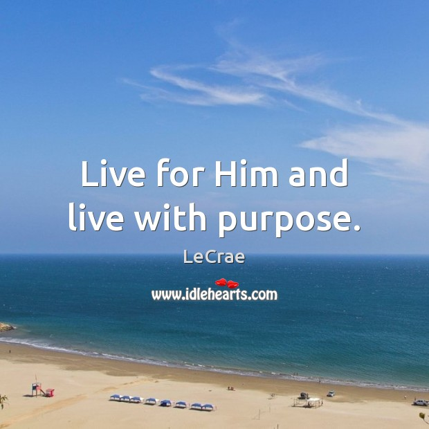 Live for Him and live with purpose. Image