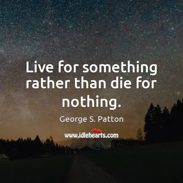 Live for something rather than die for nothing. Image